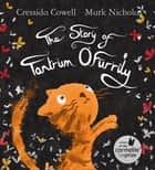The Story of Tantrum O'Furrily ebook by Cressida Cowell, Mark Nicholas