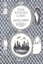 The Stolen Lake ebook by Joan Aiken