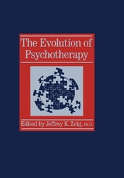 Evolution Of Psychotherapy.......... - The 1st Conference ebook by Jeffrey K. Zeig