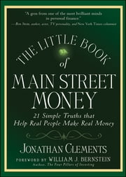 The Little Book of Main Street Money - 21 Simple Truths that Help Real People Make Real Money ebook by Jonathan Clements,William J. Bernstein
