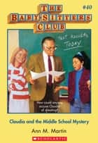 The Baby-Sitters Club #40: Claudia and the Middle School Mystery ebook by Ann M. Martin