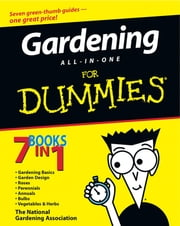 Gardening All-in-One For Dummies ebook by The National Gardening Association,Bob Beckstrom,Karan Davis Cutler,Kathleen Fisher,Phillip Giroux,Judy Glattstein,Bill Marken,Charlie Nardozzi,Sally Roth,Marcia Tatroe,Lance Walheim,Ann Whitman,Michael MacCaskey