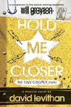 Hold Me Closer - The Tiny Cooper Story ebook by David Levithan