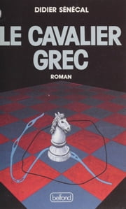 Le Cavalier grec ebook by Didier Sénécal