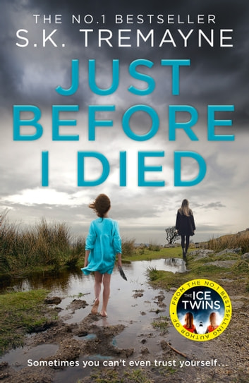 Just Before I Died: The gripping new psychological thriller from the bestselling author of The Ice Twins ebook by S. K. Tremayne