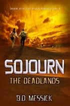 Sojourn: The Deadlands ebook by B.D. Messick