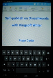 Self-publish on Smashwords with Kingsoft Writer ebook by Roger Carter
