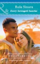 Every Serengeti Sunrise (Mills & Boon Heartwarming) (From Kenya, with Love, Book 4) ebook by Rula Sinara