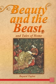 Beauty and the Beast, and Tales of Home ebook by Bayard Taylor