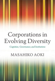 Corporations in Evolving Diversity - Cognition, Governance, and Institutions ebook by Masahiko Aoki