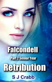 Falcondell Part Two (Senior Year) Retribution ebook by S J Crabb