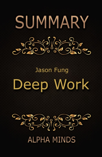 Summary: Deep Work by Cal Newport: Rules for Focused Success in a Distracted World ebook by Alpha Minds