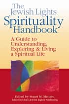 The Jewish Lights Spirituality Handbook - A Guide to Understanding, Exploring & Living a Spiritual Life ebook by Miriam Carey, Berkowitz Ellen, Bernstein Sylvia,...