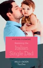 Resisting The Italian Single Dad (Mills & Boon True Love) ebook by Katrina Cudmore