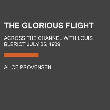 The Glorious Flight - Across the Channel with Louis Bleriot July 25, 1909 audiobook by Alice Provensen,Martin Provensen