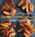 Home Cooking with Jean-Georges ebook by Jean-Georges Vongerichten,Genevieve Ko