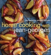 Home Cooking with Jean-Georges - My Favorite Simple Recipes ebook by Jean-Georges Vongerichten,Genevieve Ko