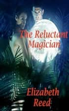 The Reluctant Magician ebook by Elizabeth Reed