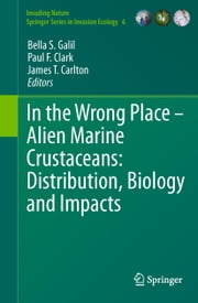 In the Wrong Place - Alien Marine Crustaceans: Distribution, Biology and Impacts ebook by Bella S. Galil,Paul F. Clark,James T. Carlton