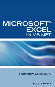 Microsoft Excel in VB.NET Programming Interview Questions: Advanced Excel Programming Interview Questions, Answers, and Explanations in VB.NET ebook by Sanchez, Terry