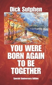 You Were Born Again To Be Together - Anniversary Edition ebook by Dick Sutphen
