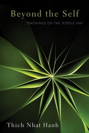 Beyond the Self - Teachings on the Middle Way eBook by Thich Nhat Hanh