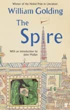 The Spire - With an introduction by John Mullan ebook by William Golding, John Mullan
