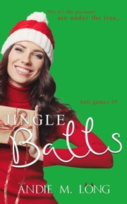Jingle Balls - Ball Games, #5 ebook by Andie M. Long