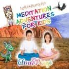 Lolli and the Bunyip (Meditation Adventures for Kids - volume 5) audiobook by Elena Paige, Elena Paige