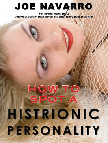 How to Spot a Histrionic Personality ebook by Joe Navarro