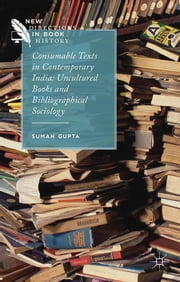 Consumable Texts in Contemporary India - Uncultured Books and Bibliographical Sociology ebook by Suman Gupta