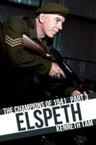 Elspeth - The Champions of 1941 - Part 3 ebook by Kenneth Tam