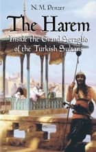 The Harem - Inside the Grand Seraglio of the Turkish Sultans ebook by N. M. Penzer