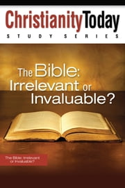 The Bible: Irrelevant or Invaluable? - Irrelevant or Invaluable? ebook by Christianity Today Intl.