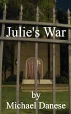 Julie's War ebook by Michael Danese