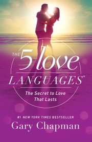 The 5 Love Languages - The Secret to Love that Lasts ebook by Gary D Chapman