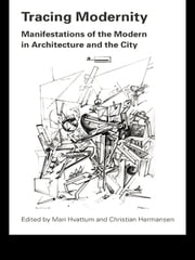 Tracing Modernity - Manifestations of the Modern in Architecture and the City ebook by Mari Hvattum,Christian Hermansen