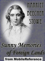Sunny Memories Of Foreign Lands: (2 Volumes) (Mobi Classics) ebook by Harriet Beecher Stowe