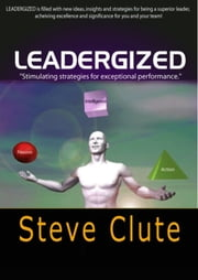 Leadergized: Business and Life ebook by Steven Clute