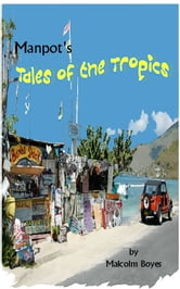 Manpot's Tales of the Tropics ebook by Malcolm Boyes