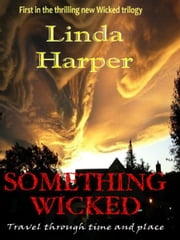 SOMETHING WICKED - Love and passion, fear and terror, travel through time and place ebook by Linda Harper