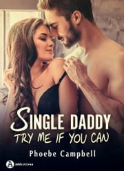 Single Daddy - Try Me If You Can eBook by Phoebe P. Campbell