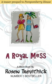 A Royal Mess ebook by Rosen Trevithick