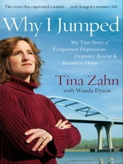 Why I Jumped - A Dramatic Story of Finding Hope beyond Depression ebook by Tina Zahn,Wanda Lee Dyson