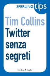 Twitter senza segreti - Sperling Tips ebook by Tim Collins