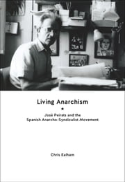 Living Anarchism - José Peirats and the Spanish Anarcho-syndicalist Movement ebook by Chris Ealham