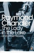 The Lady in the Lake and Other Novels ebook by Raymond Chandler
