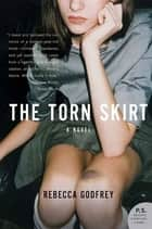 The Torn Skirt ebook by Rebecca Godfrey