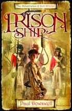 Prison Ship - The Adventures of Sam Witchall eBook by Paul Dowswell
