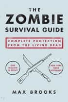 The Zombie Survival Guide - Complete Protection from the Living Dead ebook by Max Brooks